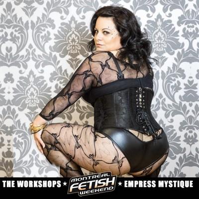 Montreal Fetish Weekend Workshops Empress Mystique